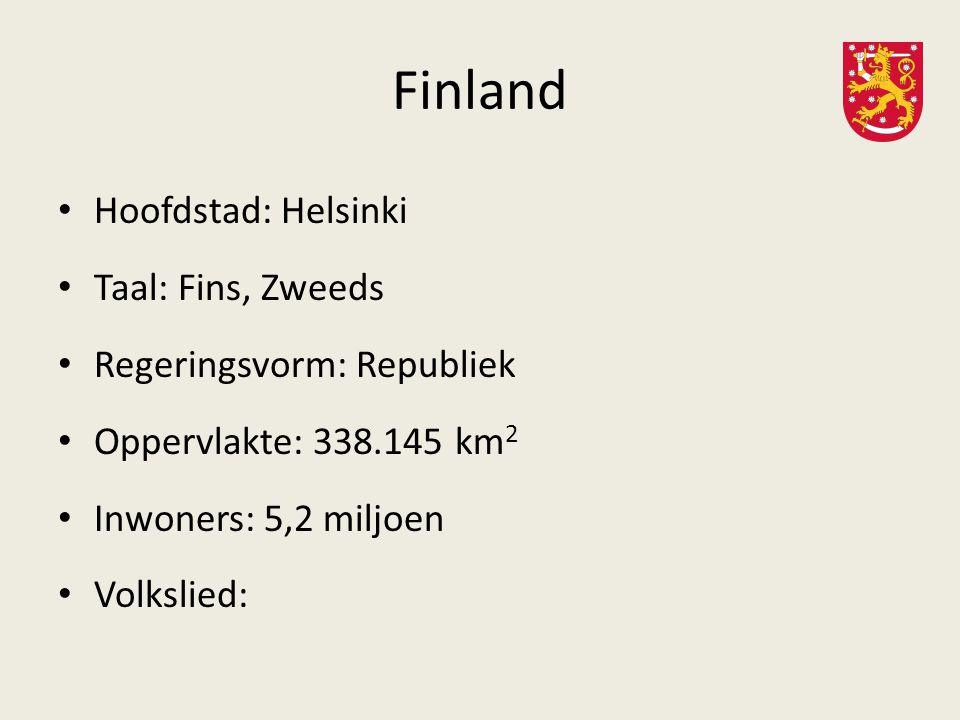 Finland Hoofdstad: Helsinki Taal: Fins, Zweeds Regeringsvorm: Republiek Oppervlakte: 338.145 km 2 Inwoners: 5,2 miljoen Volkslied:
