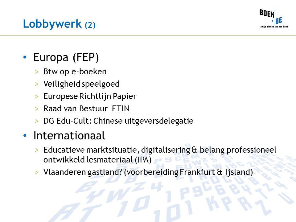 Lobbywerk (2) Europa (FEP) >Btw op e-boeken >Veiligheid speelgoed >Europese Richtlijn Papier >Raad van Bestuur ETIN >DG Edu-Cult: Chinese uitgeversdelegatie Internationaal >Educatieve marktsituatie, digitalisering & belang professioneel ontwikkeld lesmateriaal (IPA) >Vlaanderen gastland.