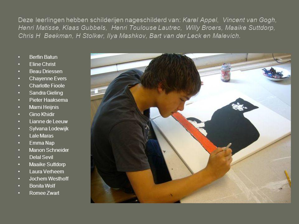 Deze leerlingen hebben schilderijen nageschilderd van: Karel Appel, Vincent van Gogh, Henri Matisse, Klaas Gubbels, Henri Toulouse Lautrec, Willy Broers, Maaike Suttdorp, Chris H Beekman, H Stolker, Ilya Mashkov, Bart van der Leck en Malevich.