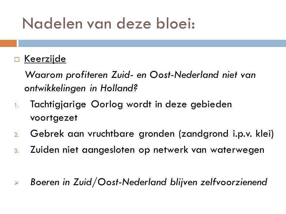 Nadelen van deze bloei:  Keerzijde Waarom profiteren Zuid- en Oost-Nederland niet van ontwikkelingen in Holland? 1. Tachtigjarige Oorlog wordt in dez
