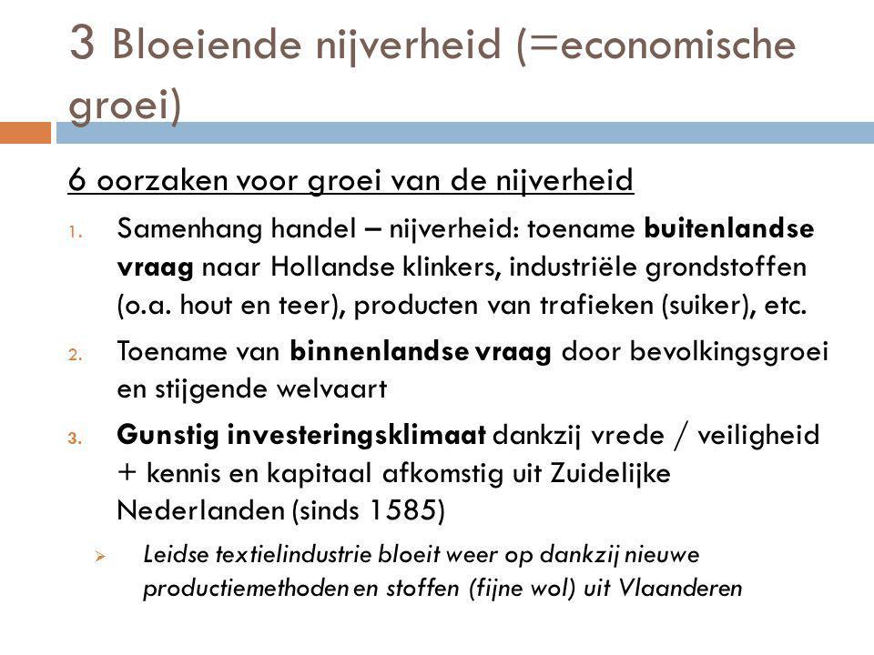 3 Bloeiende nijverheid (=economische groei) 6 oorzaken voor groei van de nijverheid 1. Samenhang handel – nijverheid: toename buitenlandse vraag naar