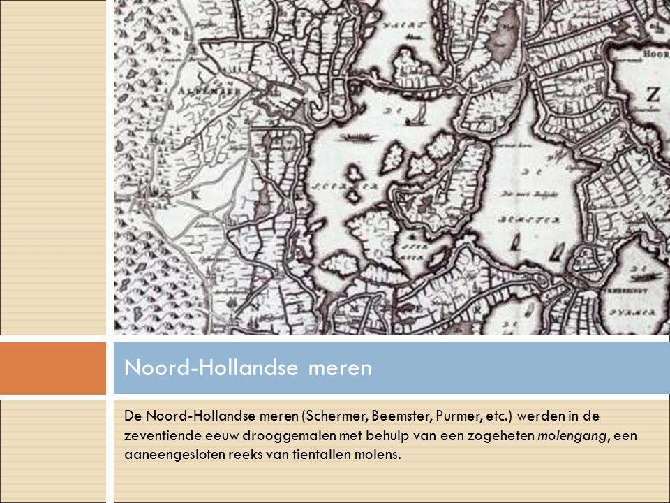 De Noord-Hollandse meren (Schermer, Beemster, Purmer, etc.) werden in de zeventiende eeuw drooggemalen met behulp van een zogeheten molengang, een aaneengesloten reeks van tientallen molens.
