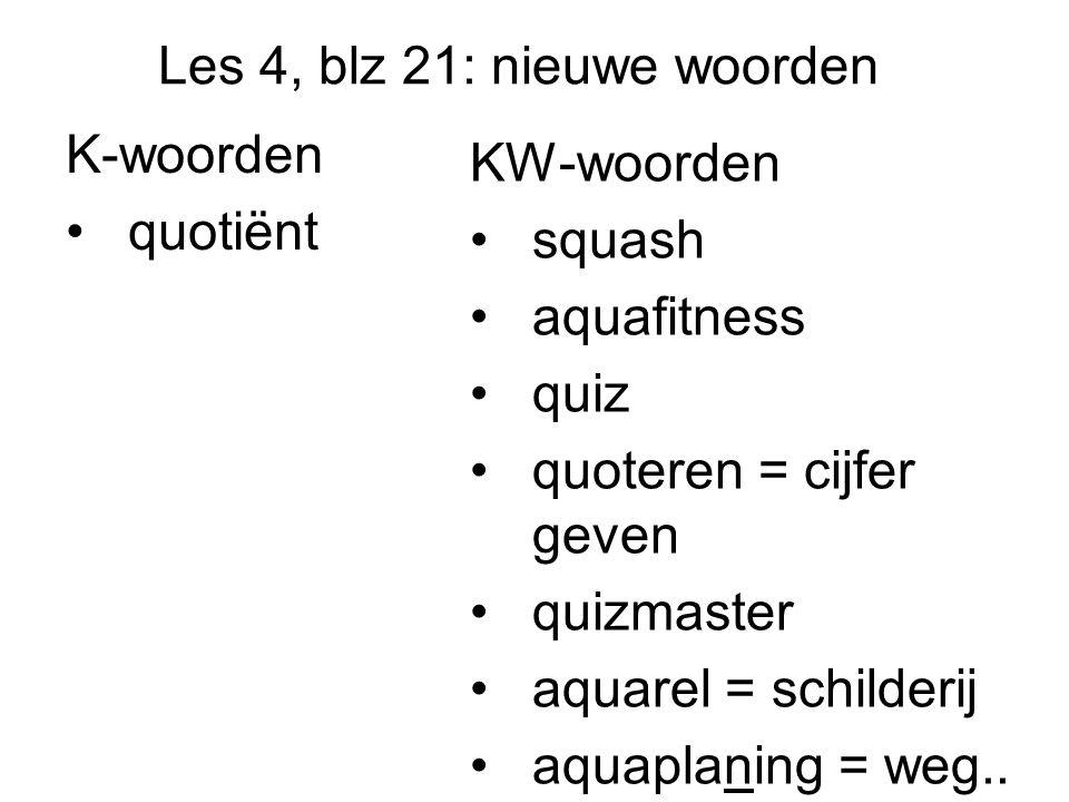 Les 4, blz 21: nieuwe woorden K-woorden quotiënt KW-woorden squash aquafitness quiz quoteren = cijfer geven quizmaster aquarel = schilderij aquaplanin