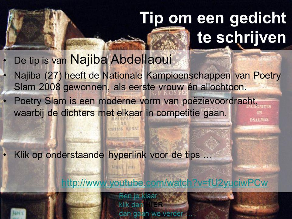 Tip om een gedicht te schrijven De tip is van Najiba Abdellaoui Najiba (27) heeft de Nationale Kampioenschappen van Poetry Slam 2008 gewonnen, als eer