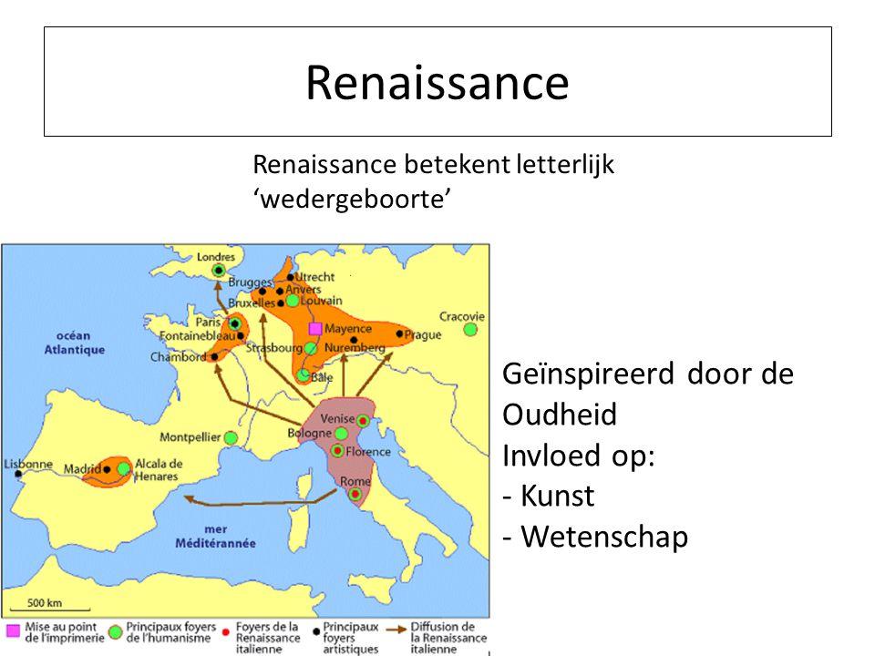 Renaissance Renaissance betekent letterlijk 'wedergeboorte' Geïnspireerd door de Oudheid Invloed op: - Kunst - Wetenschap