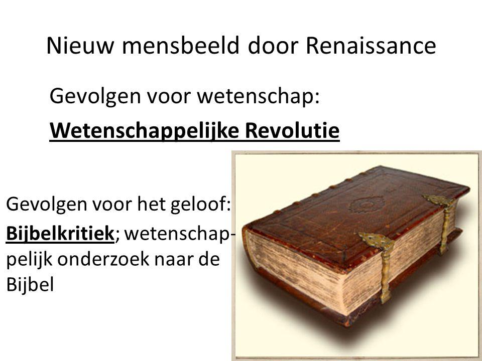 Nieuw mensbeeld door Renaissance Gevolgen voor wetenschap: Wetenschappelijke Revolutie Gevolgen voor het geloof: Bijbelkritiek; wetenschap- pelijk ond