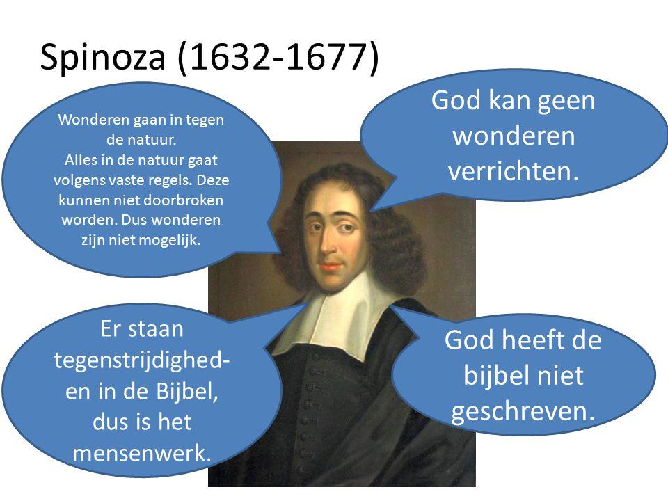 Spinoza (1632-1677) God kan geen wonderen verrichten. Wonderen gaan in tegen de natuur. Alles in de natuur gaat volgens vaste regels. Deze kunnen niet