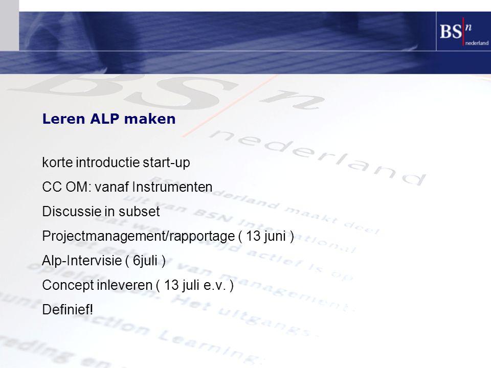 Leren ALP maken korte introductie start-up CC OM: vanaf Instrumenten Discussie in subset Projectmanagement/rapportage ( 13 juni ) Alp-Intervisie ( 6ju