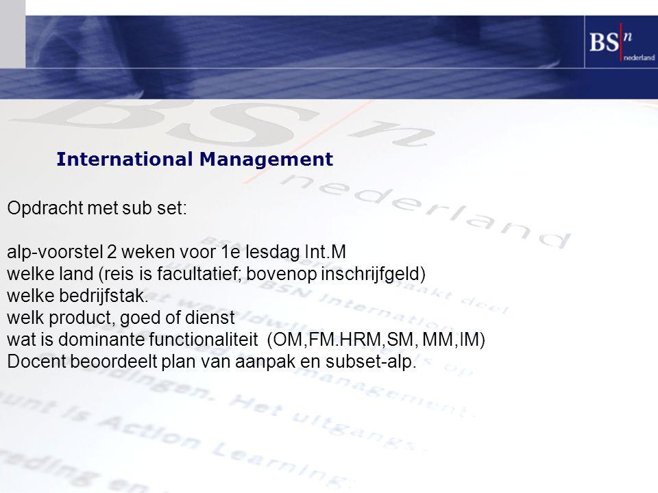 International Management Opdracht met sub set: alp-voorstel 2 weken voor 1e lesdag Int.M welke land (reis is facultatief; bovenop inschrijfgeld) welke