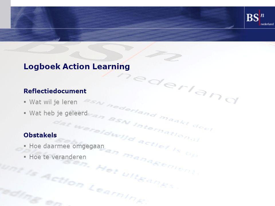 Logboek Action Learning Reflectiedocument  Wat wil je leren  Wat heb je geleerd Obstakels  Hoe daarmee omgegaan  Hoe te veranderen