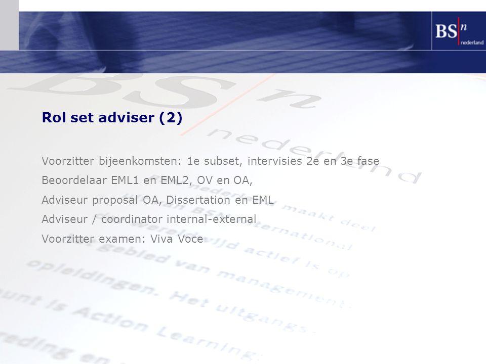 Rol set adviser (2) Voorzitter bijeenkomsten: 1e subset, intervisies 2e en 3e fase Beoordelaar EML1 en EML2, OV en OA, Adviseur proposal OA, Dissertat
