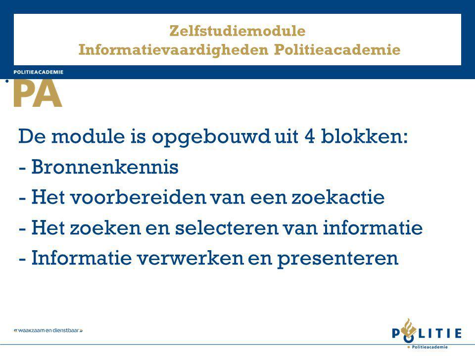 Zelfstudiemodule Informatievaardigheden Politieacademie De module is opgebouwd uit 4 blokken: - Bronnenkennis - Het voorbereiden van een zoekactie - H