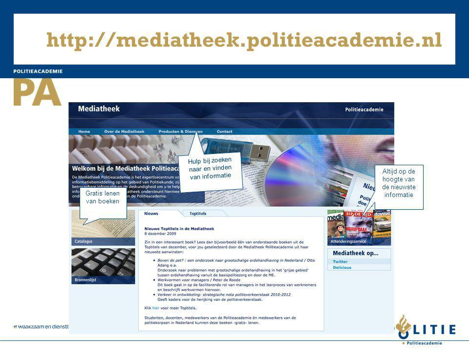 http://mediatheek.politieacademie.nl Altijd op de hoogte van de nieuwste informatie Hulp bij zoeken naar en vinden van informatie Gratis lenen van boe