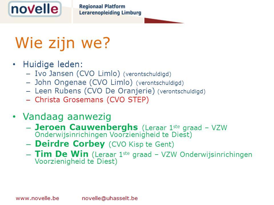 Huidige leden: – Ivo Jansen (CVO Limlo) (verontschuldigd) – John Ongenae (CVO Limlo) (verontschuldigd) – Leen Rubens (CVO De Oranjerie) (verontschuldigd) – Christa Grosemans (CVO STEP) Vandaag aanwezig – Jeroen Cauwenberghs (Leraar 1 ste graad – VZW Onderwijsinrichingen Voorzienigheid te Diest) – Deirdre Corbey (CVO Kisp te Gent) – Tim De Win (Leraar 1 ste graad – VZW Onderwijsinrichingen Voorzienigheid te Diest) Wie zijn we?