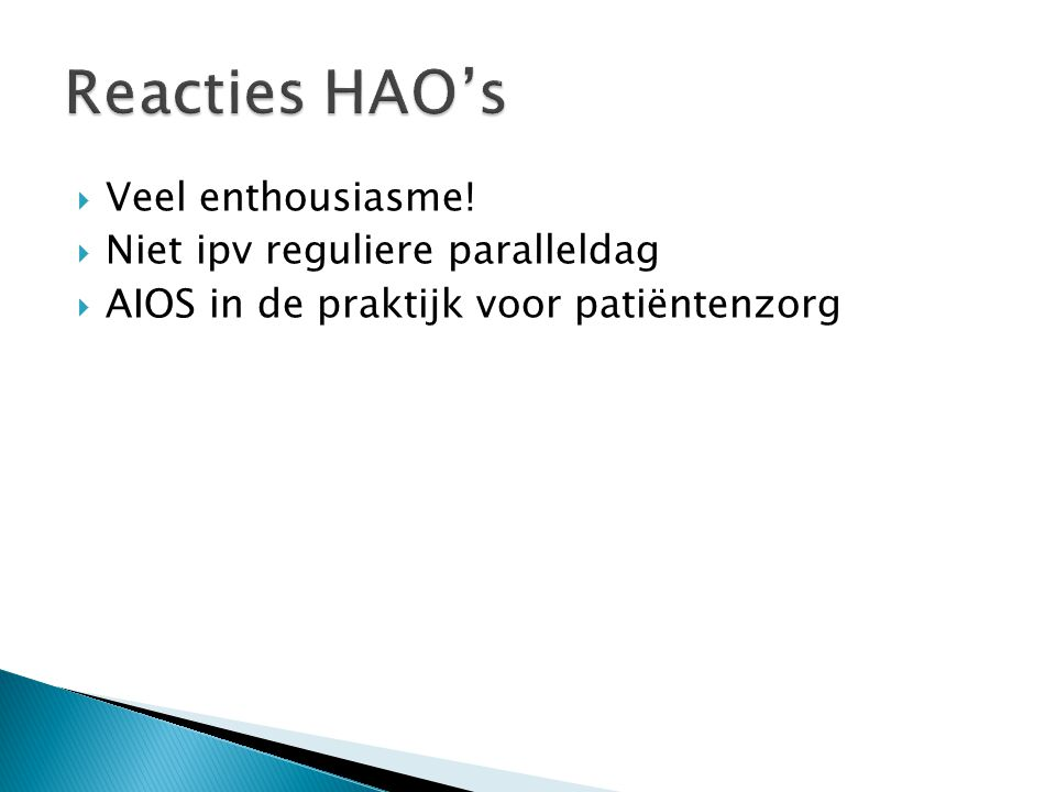  Veel enthousiasme!  Niet ipv reguliere paralleldag  AIOS in de praktijk voor patiëntenzorg