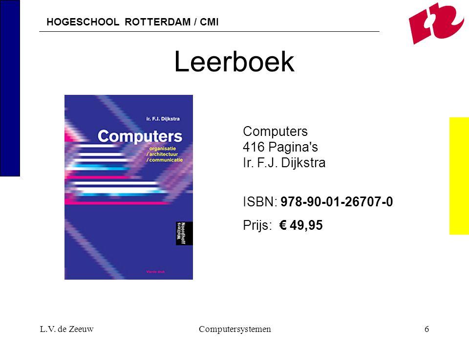 HOGESCHOOL ROTTERDAM / CMI L.V. de ZeeuwComputersystemen6 Leerboek Computers 416 Pagina's Ir. F.J. Dijkstra ISBN: 978-90-01-26707-0 Prijs: € 49,95