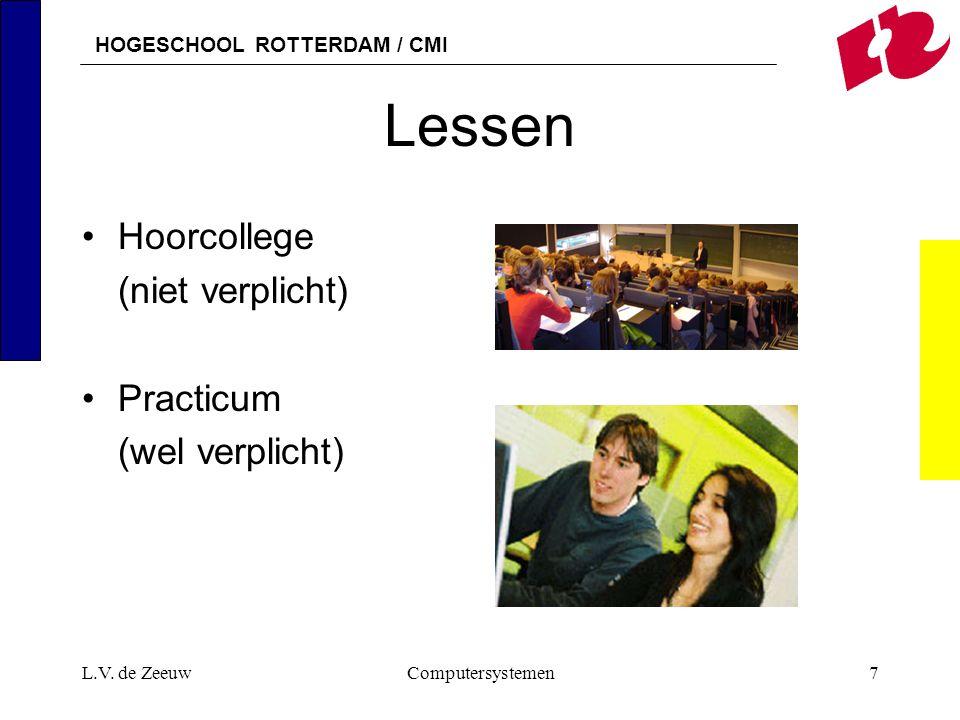 HOGESCHOOL ROTTERDAM / CMI L.V. de ZeeuwComputersystemen7 Lessen Hoorcollege (niet verplicht) Practicum (wel verplicht)