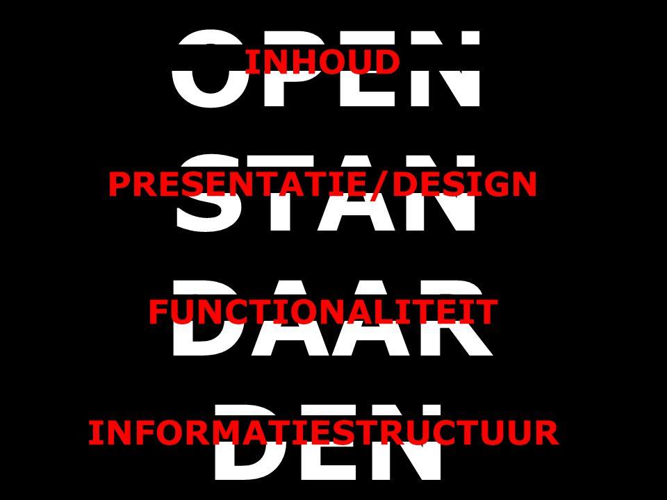 OPEN STAN DAAR DEN INFORMATIESTRUCTUUR PRESENTATIE/DESIGN FUNCTIONALITEIT INHOUD