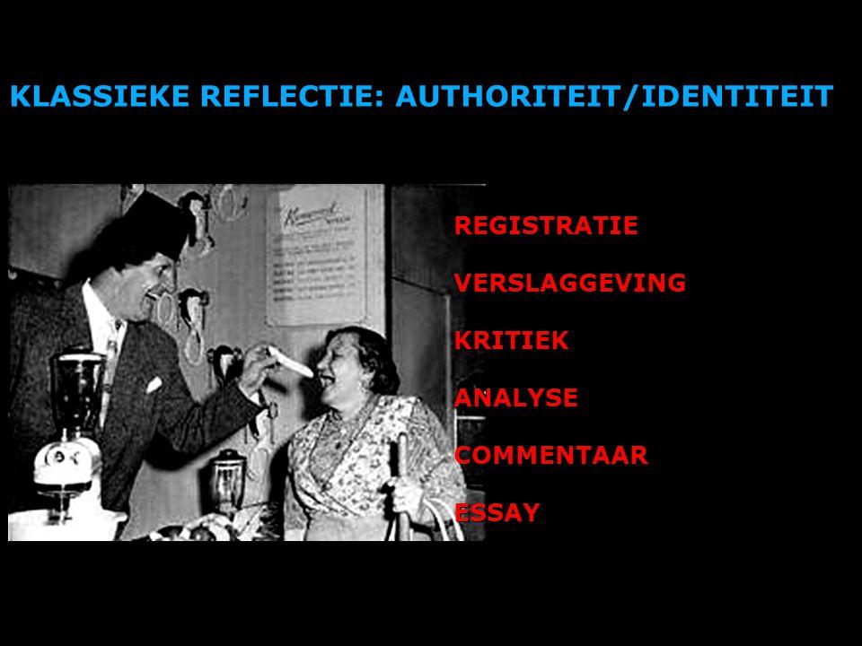 KLASSIEKE REFLECTIE: AUTHORITEIT/IDENTITEIT REGISTRATIE VERSLAGGEVING KRITIEK ANALYSE COMMENTAAR ESSAY REGISTRATIE VERSLAGGEVING KRITIEK ANALYSE COMMENTAAR ESSAY
