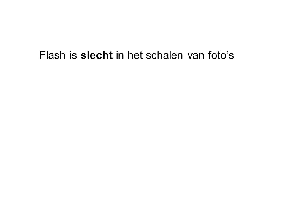 Flash is slecht in het schalen van foto's