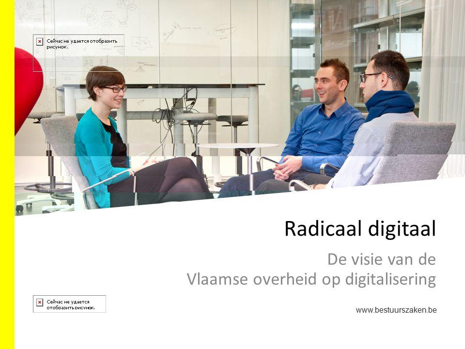 Radicaal digitaal De visie van de Vlaamse overheid op digitalisering www.bestuurszaken.be