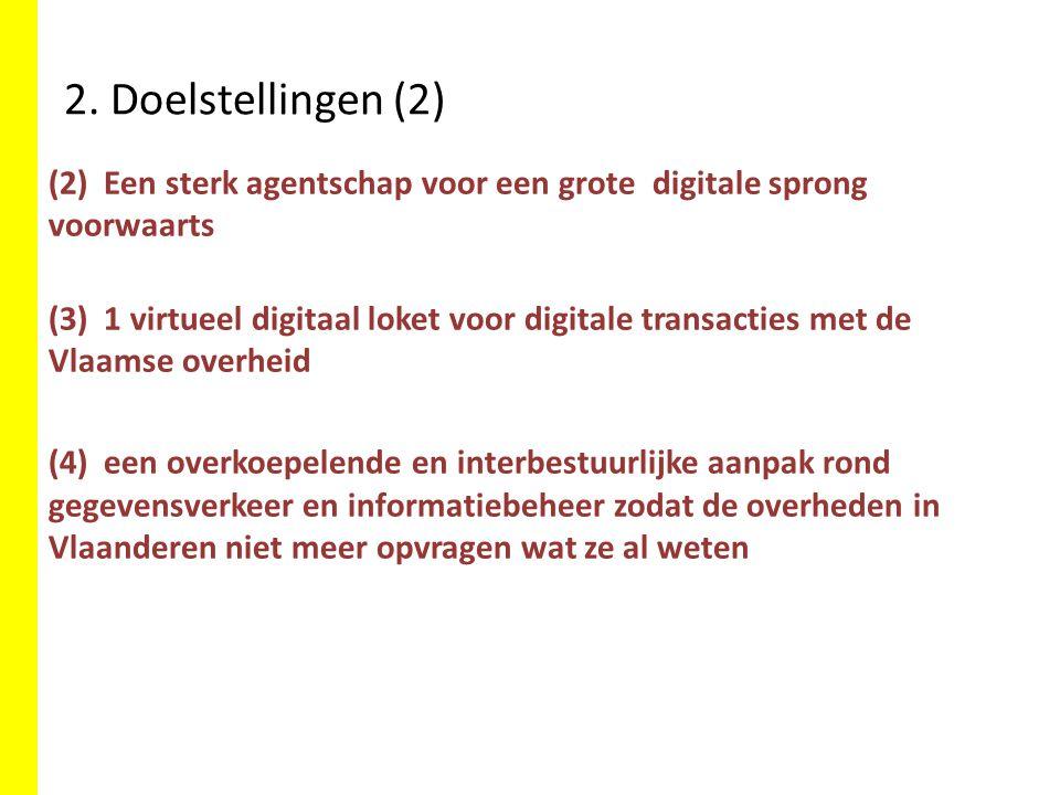 2. Doelstellingen (2) (2) Een sterk agentschap voor een grote digitale sprong voorwaarts (3) 1 virtueel digitaal loket voor digitale transacties met d
