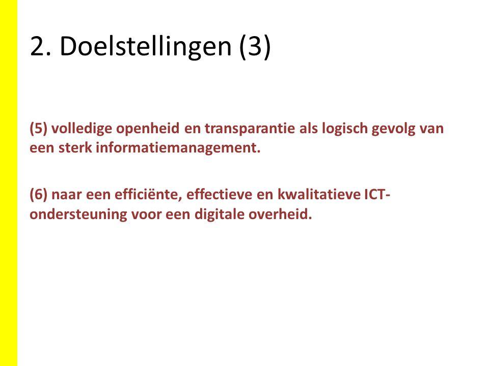 2. Doelstellingen (3) (5) volledige openheid en transparantie als logisch gevolg van een sterk informatiemanagement. (6) naar een efficiënte, effectie