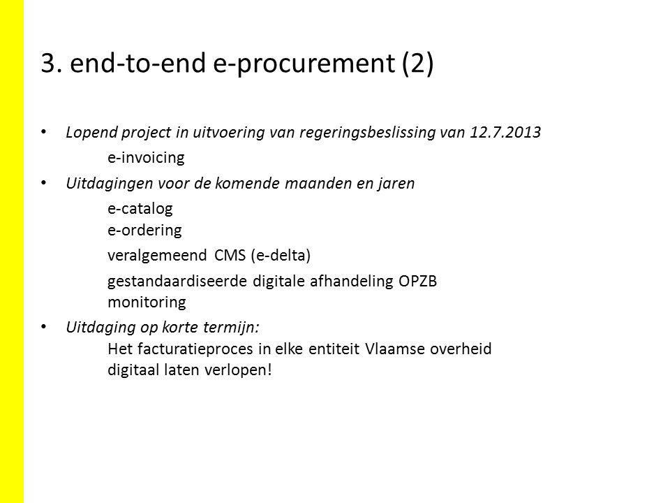 3. end-to-end e-procurement (2) Lopend project in uitvoering van regeringsbeslissing van 12.7.2013 e-invoicing Uitdagingen voor de komende maanden en