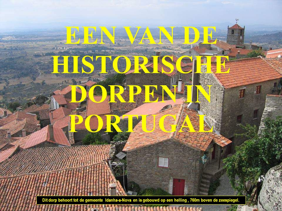 EEN VAN DE HISTORISCHE DORPEN IN PORTUGAL Dit dorp behoort tot de gemeente Idanha-a-Nova en is gebouwd op een helling, 760m boven de zeespiegel.