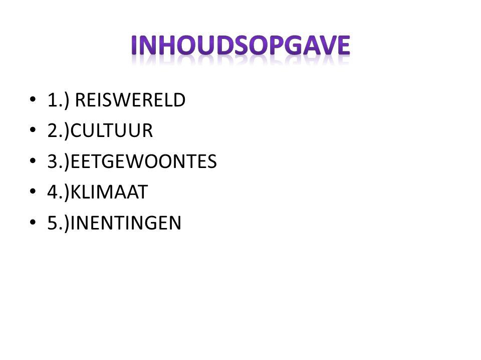 1.) REISWERELD 2.)CULTUUR 3.)EETGEWOONTES 4.)KLIMAAT 5.)INENTINGEN