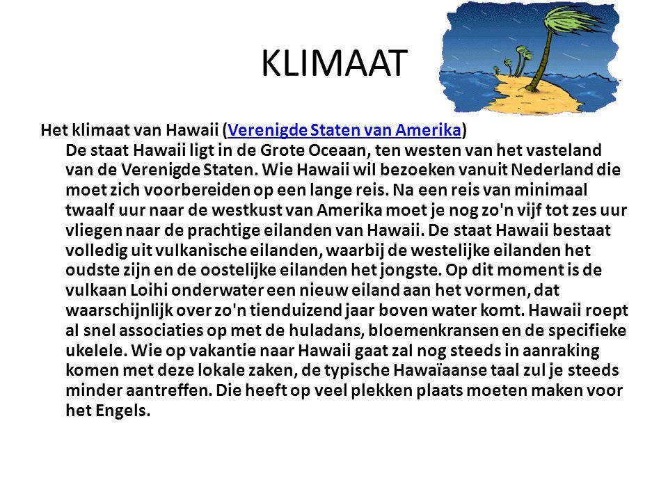 KLIMAAT Het klimaat van Hawaii (Verenigde Staten van Amerika) De staat Hawaii ligt in de Grote Oceaan, ten westen van het vasteland van de Verenigde S