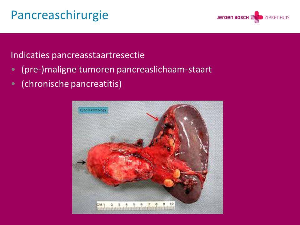 Indicaties pancreasstaartresectie (pre-)maligne tumoren pancreaslichaam-staart (chronische pancreatitis) Pancreaschirurgie