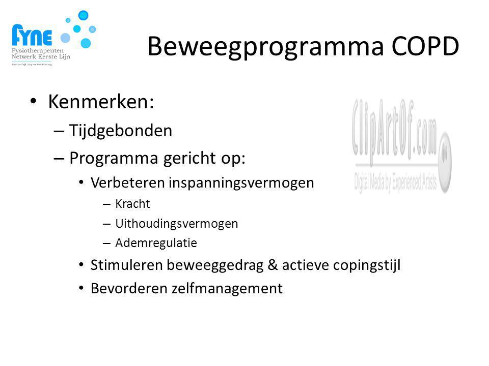 Beweegprogramma COPD Kenmerken: – Tijdgebonden – Programma gericht op: Verbeteren inspanningsvermogen – Kracht – Uithoudingsvermogen – Ademregulatie Stimuleren beweeggedrag & actieve copingstijl Bevorderen zelfmanagement