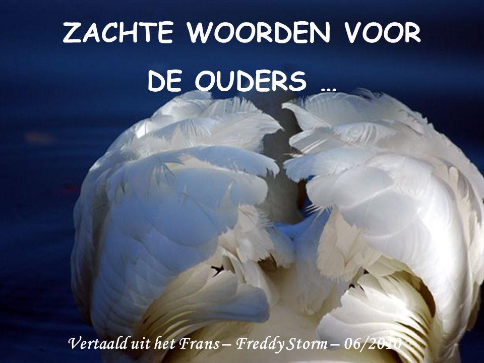 ZACHTE WOORDEN VOOR DE OUDERS … Vertaald uit het Frans – Freddy Storm – 06/2010