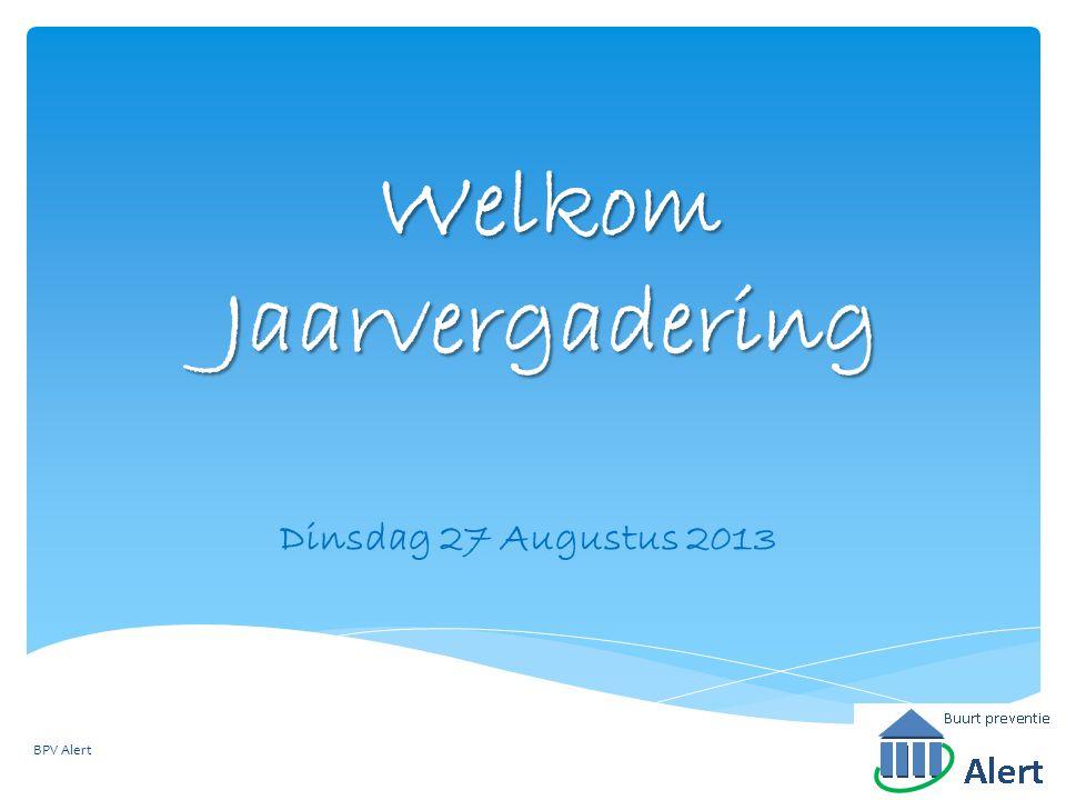 Welkom Jaarvergadering Dinsdag 27 Augustus 2013 BPV Alert