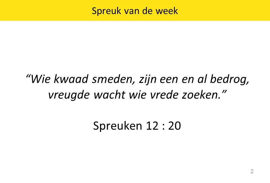 """""""Wie kwaad smeden, zijn een en al bedrog, vreugde wacht wie vrede zoeken."""" Spreuken 12 : 20 2 Spreuk van de week"""