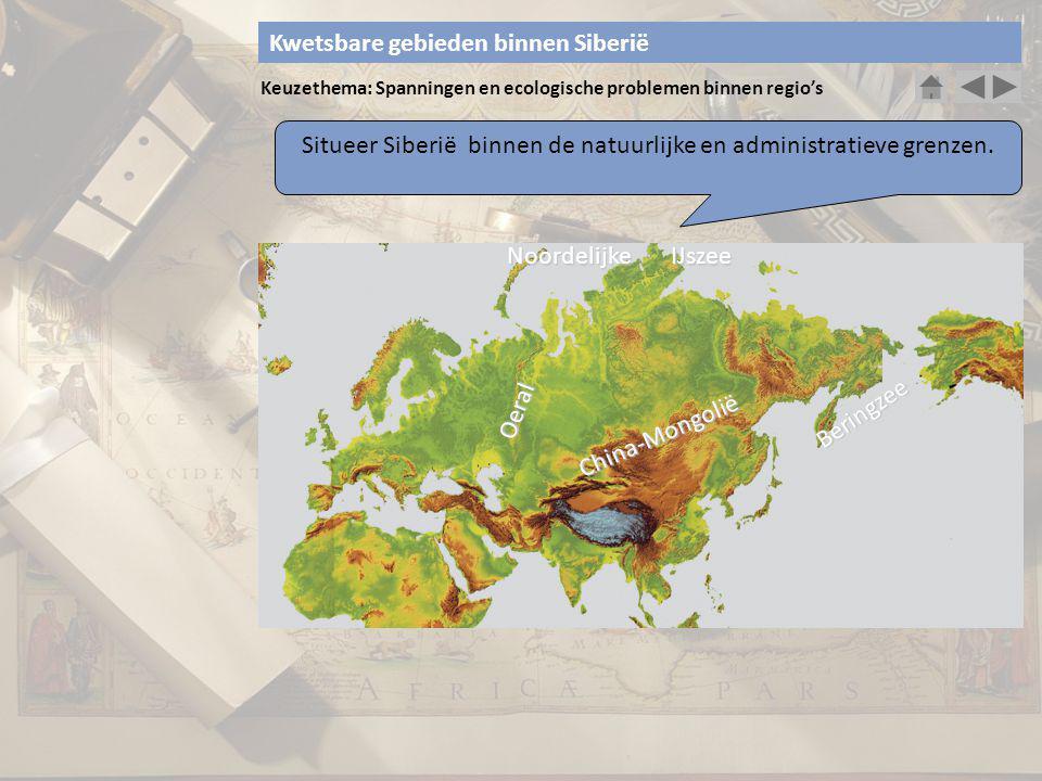Keuzethema: Spanningen en ecologische problemen binnen regio's Situeer Siberië binnen de klimaatzones koud gematigd Kwetsbare gebieden binnen Siberië