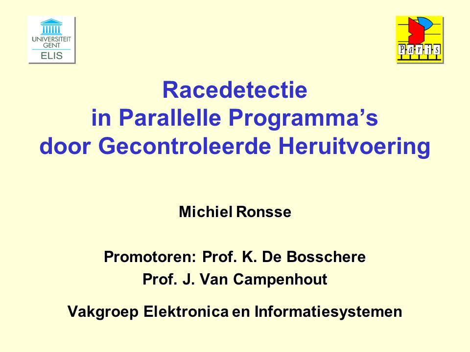 Racedetectie in Parallelle Programma's door Gecontroleerde Heruitvoering Michiel Ronsse Promotoren: Prof. K. De Bosschere Prof. J. Van Campenhout Vakg