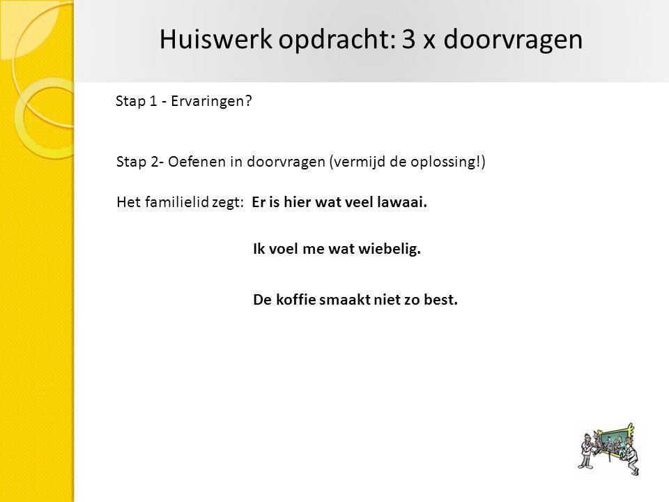 Huiswerk opdracht: 3 x doorvragen Stap 1 - Ervaringen.