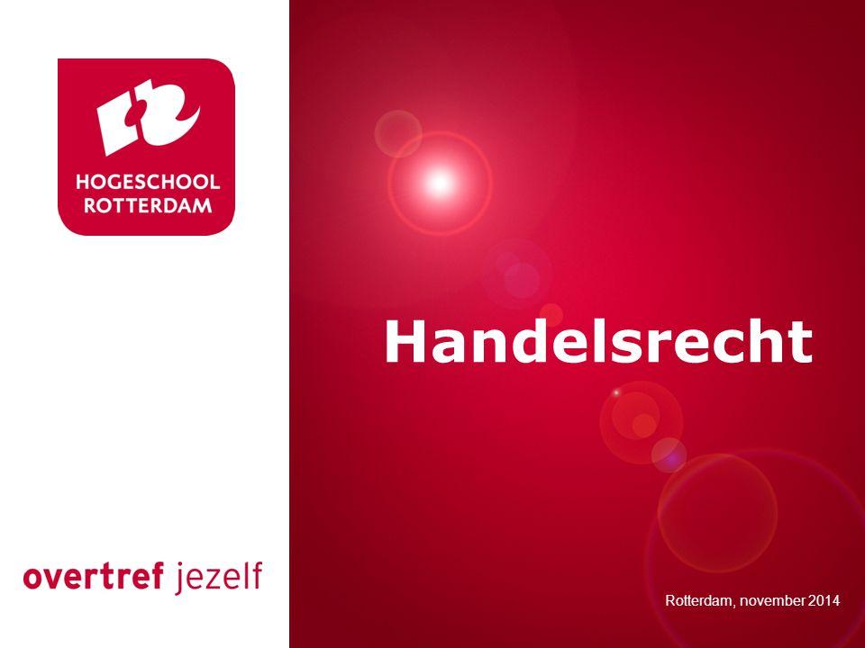 Presentatie titel Rotterdam, 00 januari 2007 Handelsrecht Rotterdam, november 2014