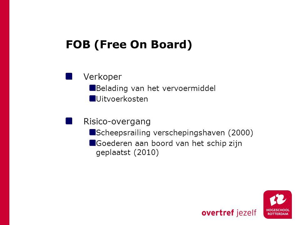 FOB (Free On Board) Verkoper Belading van het vervoermiddel Uitvoerkosten Risico-overgang Scheepsrailing verschepingshaven (2000) Goederen aan boord v