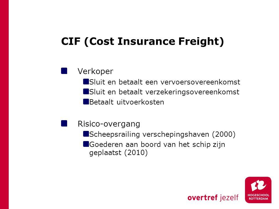 CIF (Cost Insurance Freight) Verkoper Sluit en betaalt een vervoersovereenkomst Sluit en betaalt verzekeringsovereenkomst Betaalt uitvoerkosten Risico