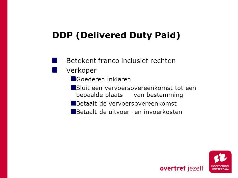 DDP (Delivered Duty Paid) Betekent franco inclusief rechten Verkoper Goederen inklaren Sluit een vervoersovereenkomst tot een bepaalde plaats van best