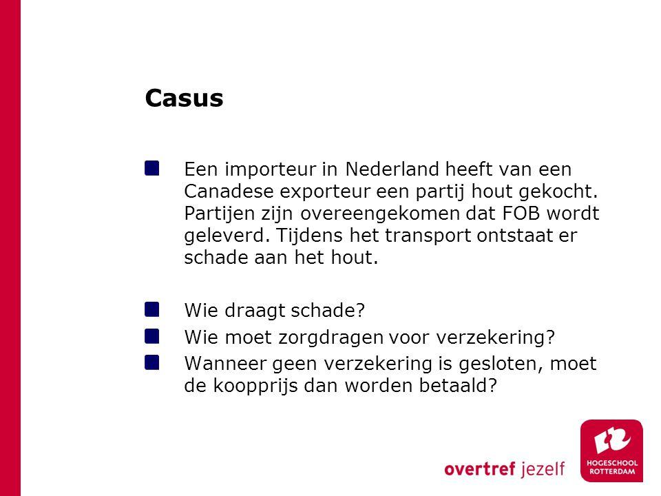 Casus Een importeur in Nederland heeft van een Canadese exporteur een partij hout gekocht. Partijen zijn overeengekomen dat FOB wordt geleverd. Tijden