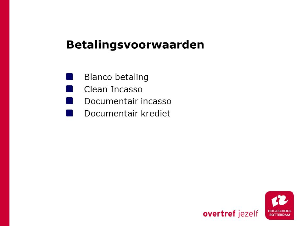 Betalingsvoorwaarden Blanco betaling Clean Incasso Documentair incasso Documentair krediet