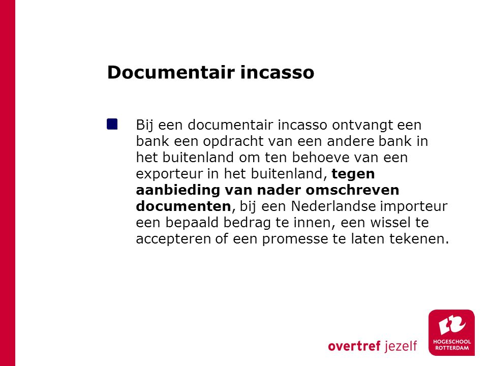 Documentair incasso Bij een documentair incasso ontvangt een bank een opdracht van een andere bank in het buitenland om ten behoeve van een exporteur