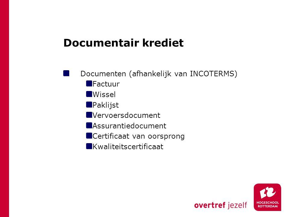 Documentair krediet Documenten (afhankelijk van INCOTERMS) Factuur Wissel Paklijst Vervoersdocument Assurantiedocument Certificaat van oorsprong Kwali