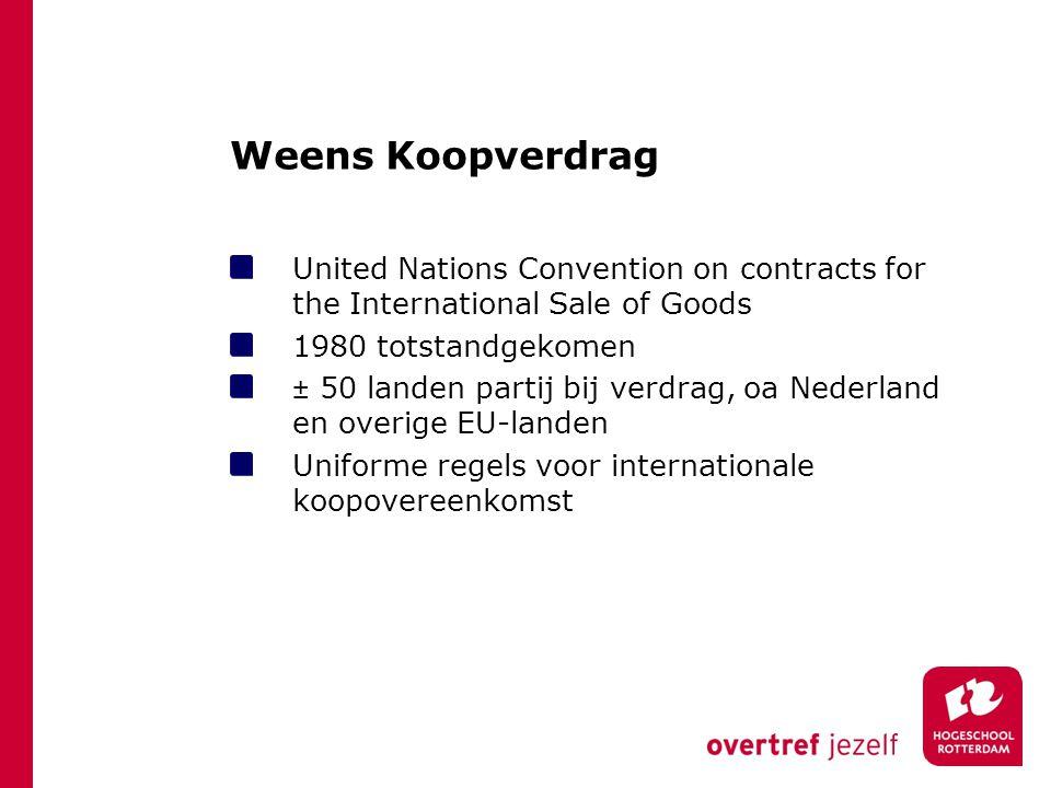 Weens Koopverdrag United Nations Convention on contracts for the International Sale of Goods 1980 totstandgekomen ± 50 landen partij bij verdrag, oa N