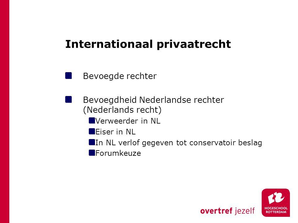 Internationaal privaatrecht Bevoegde rechter Bevoegdheid Nederlandse rechter (Nederlands recht) Verweerder in NL Eiser in NL In NL verlof gegeven tot