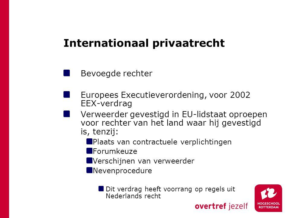 Internationaal privaatrecht Bevoegde rechter Europees Executieverordening, voor 2002 EEX-verdrag Verweerder gevestigd in EU-lidstaat oproepen voor rec